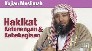 Kajian Muslimah: Hakikat Kebahagiaan & Ketenangan Hidup - Syaikh Muhammad An-Nuunan