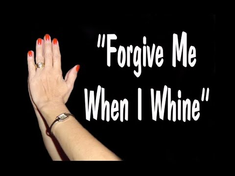 Forgive Me When I Whine Video Poem