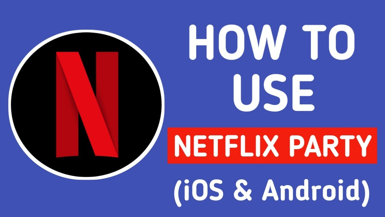 How To Use Netflix Party iOS & Android