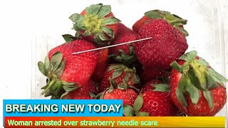 Breaking News - Woman arrested over strawberry needle scare