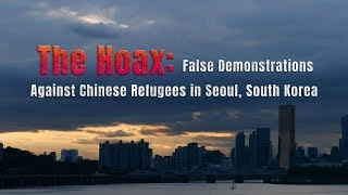The Hoax:False Demonstrations Against Chinese Refugees in Seoul, South Korea  Trailer