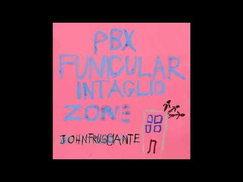 "John Frusciante - Walls and Doors ""PBX FUNICULAR INTAGLIO ZONE"""