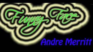 Watch Andre Merritt Funny Face video