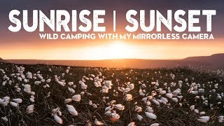 SUNRISE and SUNSET Photography - Wild Camping at its Best