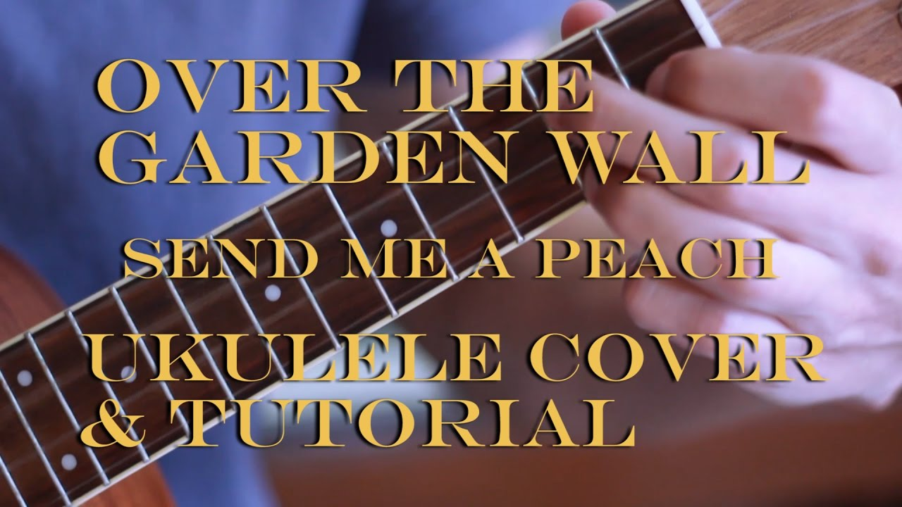 Over The Garden Wall Send Me A Peach Ukulele Sprout Cover Tutorial Chords Chordify