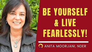 Be Yourself & Live Fearlessly- Anita Moorjani (Near-death experiencer)