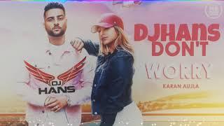 Don't Worry Dhol mix - DJ Hans _ Karan Aujla _ Deep Jandu _ New punjabi songs 2018 ( 1080 X 1906 )