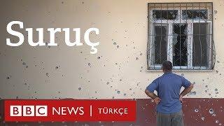 Suruç: Türkiye-Suriye sınırında ne yaşanıyor?