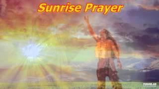 Sunrise Prayer ~ Native American