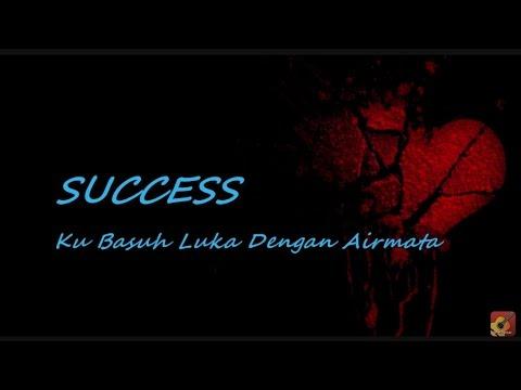 SUCCESS - Ku Basuh Luka Dengan Airmata ~ LIRIK ~