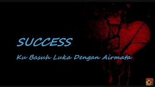 Repeat youtube video SUCCESS - Ku Basuh Luka Dengan Airmata ★★★ LIRIK ★★★