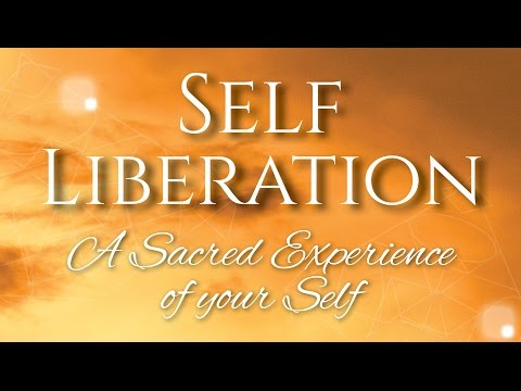 Self Liberation - A Sacred Experience of Your Self