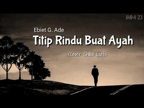 Lirik Ebiet G. Ade - Titip Rindu Buat Ayah ( COVER BY CHIKA LUTFI )