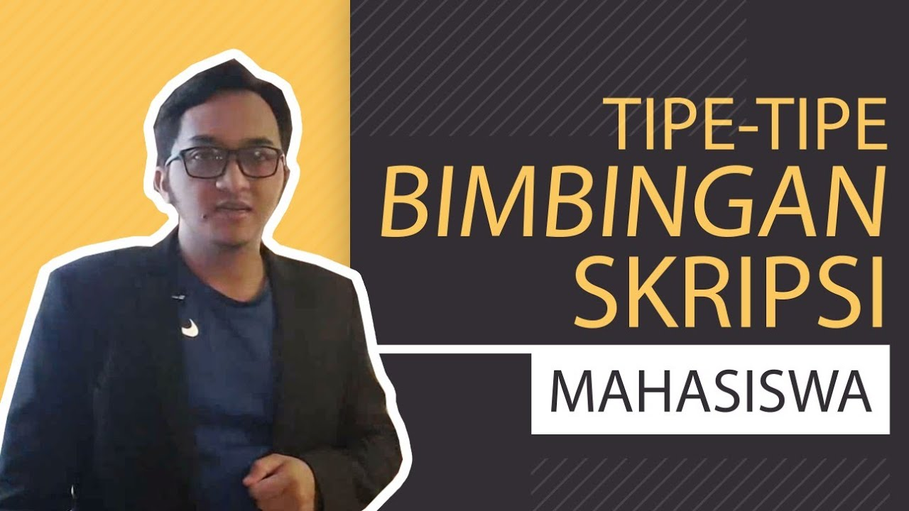 TIPE-TIPE MAHASISWA BIMBINGAN SKRIPSI