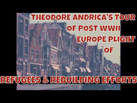 THEODORE ANDRICA'S TOUR OF POST WWII EUROPE  PLIGHT OF REFUGEES & REBUILDING EFFORTS  49054