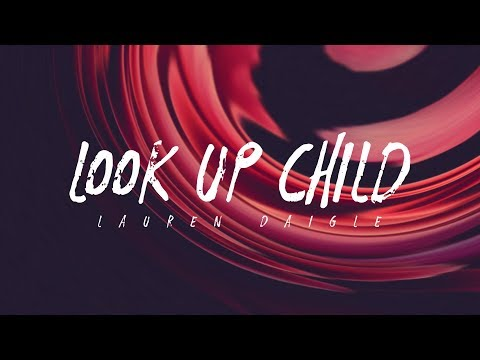 Lauren Daigle - Look Up Child (Lyrics)