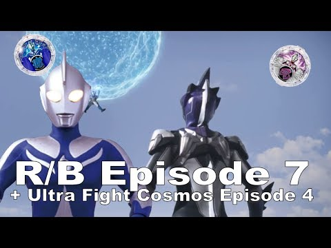 Ultraman R/B Episode 7 and Ultra Fight Cosmos Episode 4!