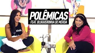 POLÊMICAS FT. BLOGUEIRINHA DE MERDA