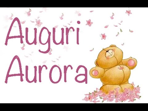 Bien connu Auguri Buon Onomastico Aurora - YouTube CV15