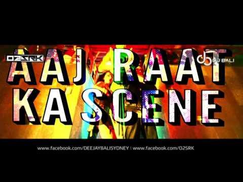aaj-raat-ka-scene-remix-dj-bali-&-o2srk