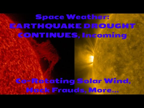 Space Weather: EARTHQUAKE DROUGHT CONTINUES, Incoming Co-Rotating Solar Wind, Hack Frauds, More...
