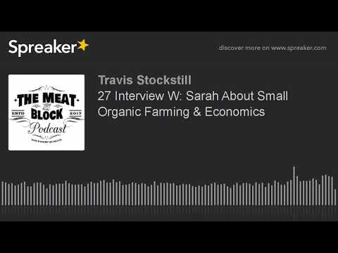 27 Interview W: Sarah About Small Organic Farming & Economics
