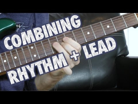 How to Combine Rhythm and Lead Playing