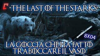 """Game of Thrones 8x04 """"The Last of the Starks"""" Analisi - La goccia che fa traboccare il vaso"""