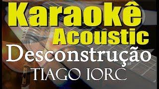 Baixar Tiago IORC - Desconstrução (Karaokê Acústico) playback