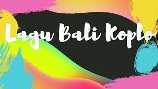 Download lagu Koleksi Lagu Koplo Bali