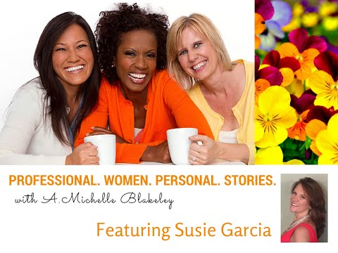 Professional Women. Personal Stories. with Susie Garcia