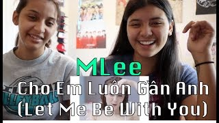 MLee 'Cho Em Luôn Gần Anh (Let Me Be With You)' REACTION!