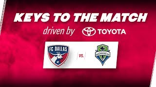 Keys to the Match driven by Toyota | FC Dallas vs. Seattle Sounders FC | FCDTV