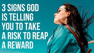 3 Signs God Is Telling You to Take a Risk to Reap a Reward