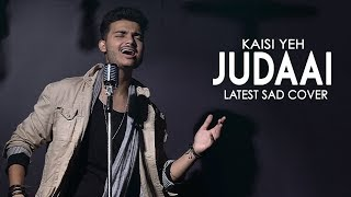 Kaisi Yeh Judaai Hai_Sad Song |Siddhant Arora | Unplugged Cover