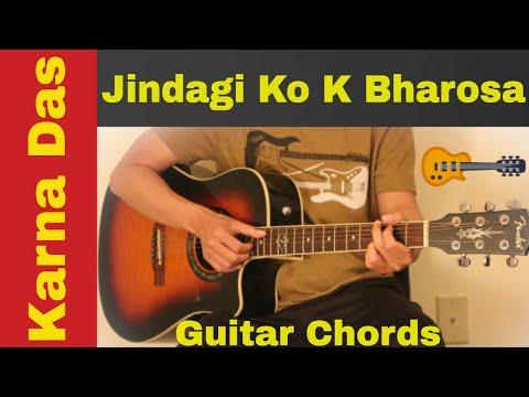 Jindagi ko k bharosa -  Guitar Chords   Karna Das