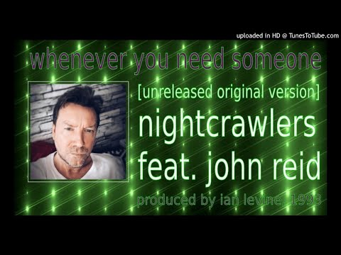 Nightcrawlers Feat. John Reid: Whenever You Need Someone [Unreleased]