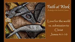 "Faith at Work: ""Love for the World vs. Submission to Christ"""