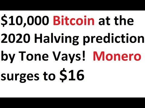 $10,000 Bitcoin at the 2020 Halving prediction by Tone Vays!  Monero surges to $16