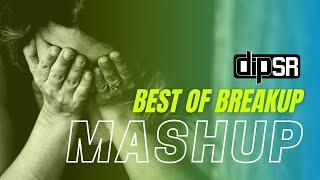 Best Of Breakup Mashup | Dip SR x SR Production | Heart Touching Songs