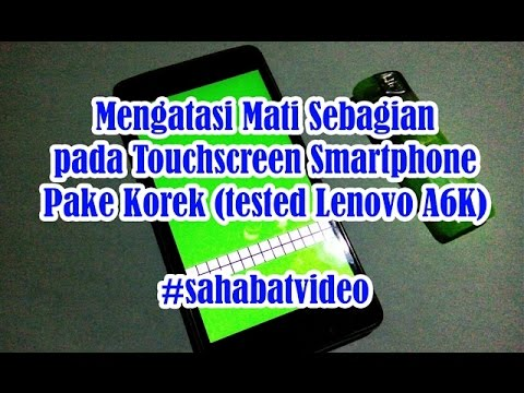Benerin Touchscreen Mati Pakai Korek. Tested by Lenovo a6000/+, Xiaomi Redmi Note, Andromax ES, Asus