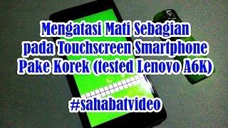 Benerin Touchscreen Mati Pakai Korek. Tested by Lenovo a6000/+, Xiaomi Redmi Note, Andromax ES, Asus