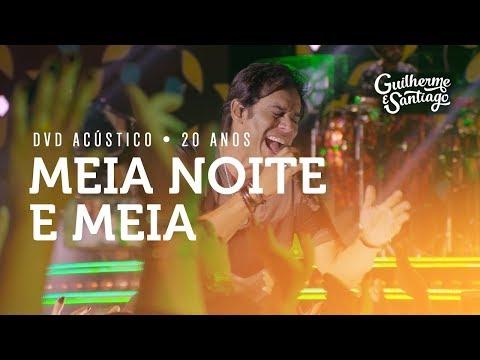 Guilherme e Santiago - Meia Noite e Meia - [DVD Acústico 20 Anos]