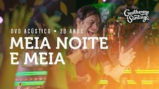 Baixar Guilherme e Santiago - Meia Noite e Meia - [DVD Acústico 20 Anos]
