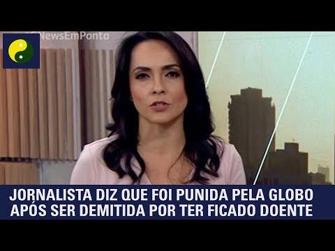 Jornalista diz que foi punida pela Globo após ser demitida por ter ficado doente