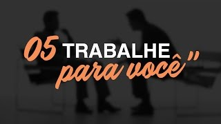 """Os 10 Axiomas da Carreira - #5 """"Trabalhe para você"""""""