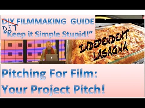 DIY Filmmaking Guide - Your Film Project Pitch - Independent Lasagna: L1S4p2