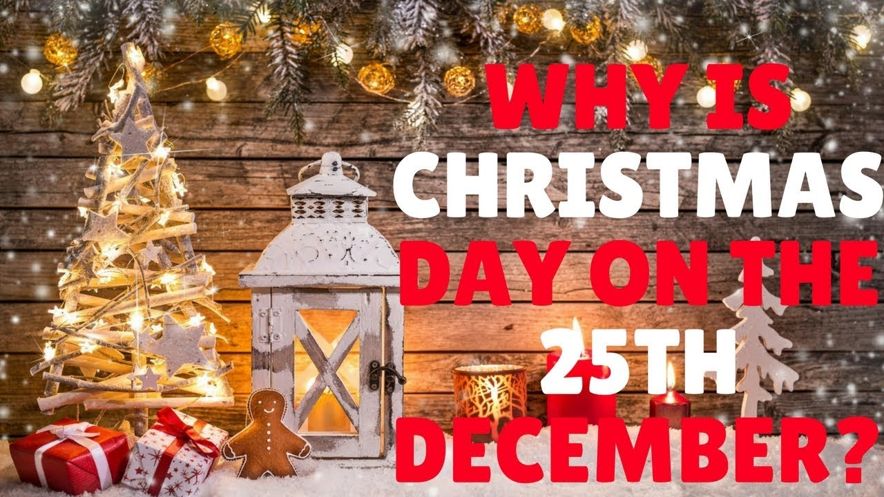 why is christmas day on the 25th december when was jesus born - When Is Christmas Day