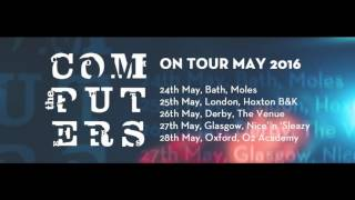 The Computers - On Tour May 2016(Hey you! Did you hear the news? We will be playing a select few shows in May, in some city's we haven't been to in a while. We would love to tell you more but ..., 2016-04-05T15:13:45.000Z)