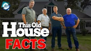 6 Unknown Facts about This Old House That You May Not Know